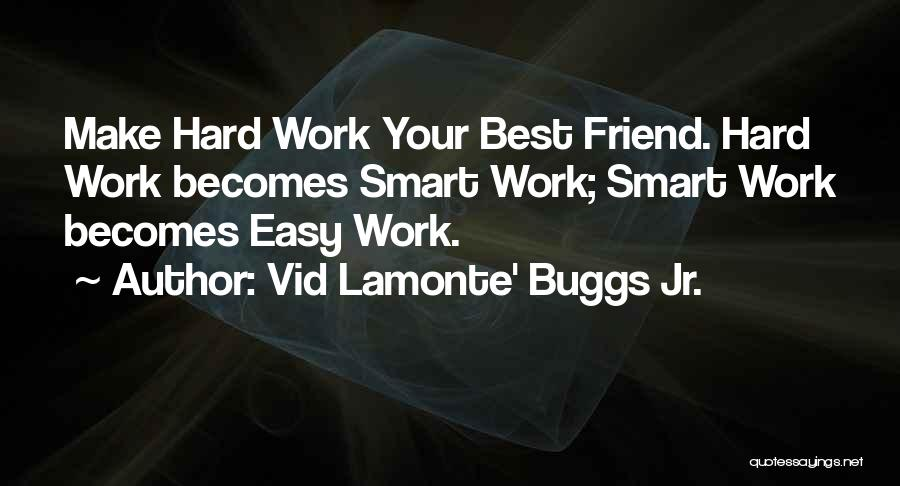 Hard Work Smart Work Quotes By Vid Lamonte' Buggs Jr.