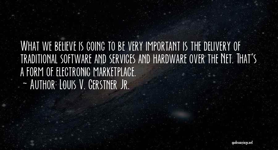 Hardware And Software Quotes By Louis V. Gerstner Jr.