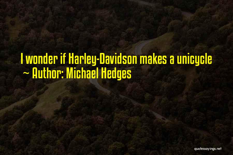 Harley Davidson Quotes By Michael Hedges