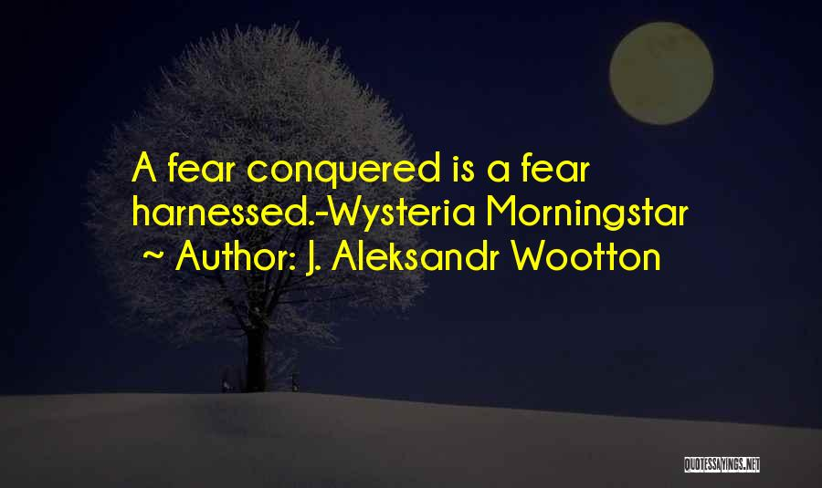 Harnessed Quotes By J. Aleksandr Wootton