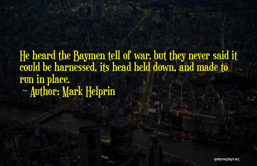 Harnessed Quotes By Mark Helprin