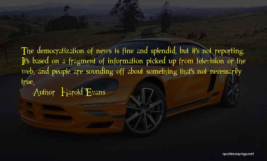 Harold Evans Quotes 580349