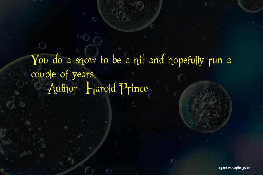 Harold Prince Quotes 1067482