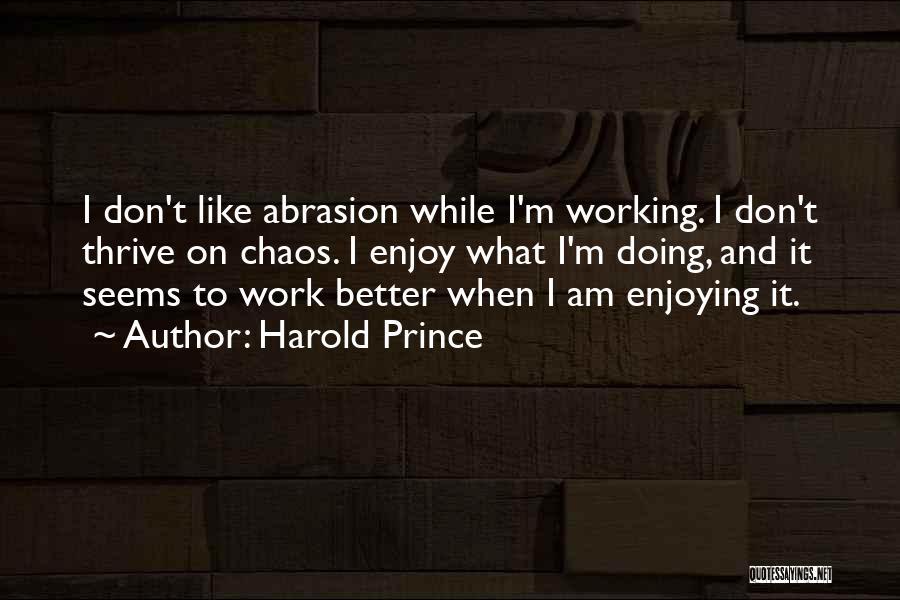 Harold Prince Quotes 222993