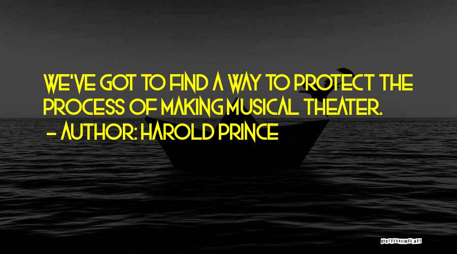Harold Prince Quotes 765950
