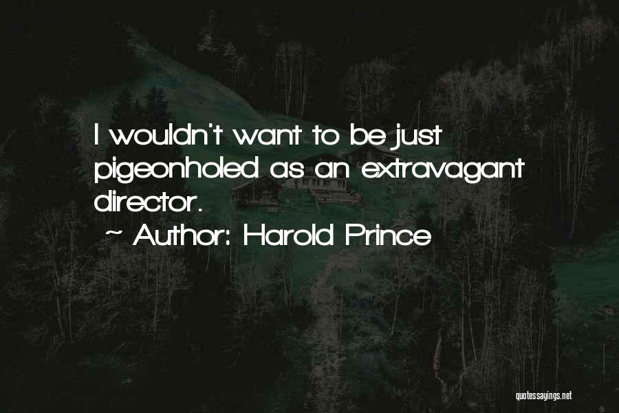 Harold Prince Quotes 794829