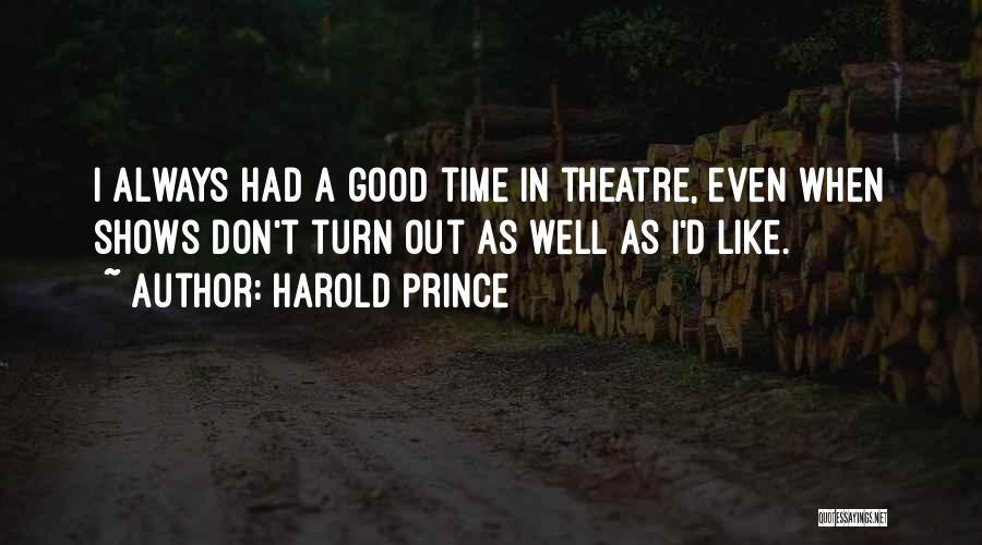 Harold Prince Quotes 900959