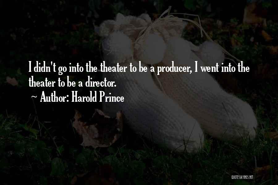 Harold Prince Quotes 919677