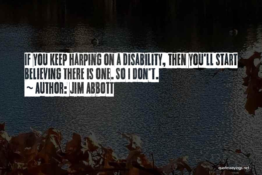 Harping On The Past Quotes By Jim Abbott