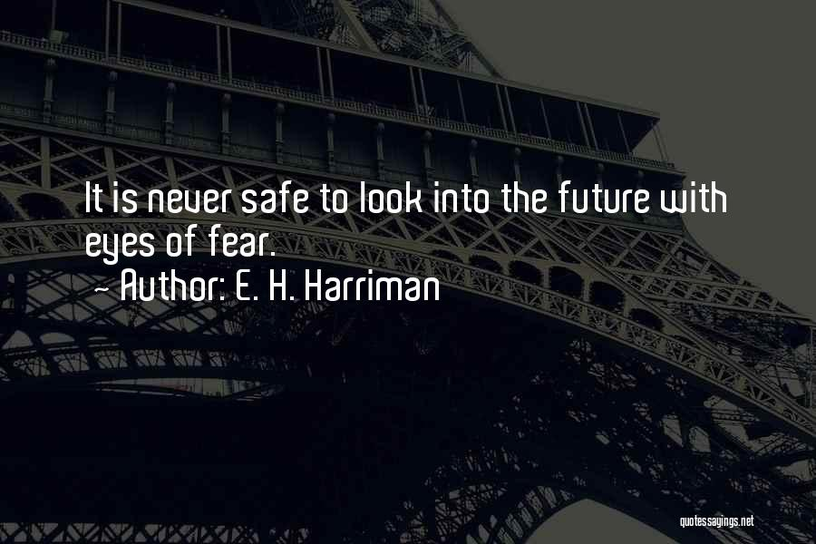 Harriman Quotes By E. H. Harriman