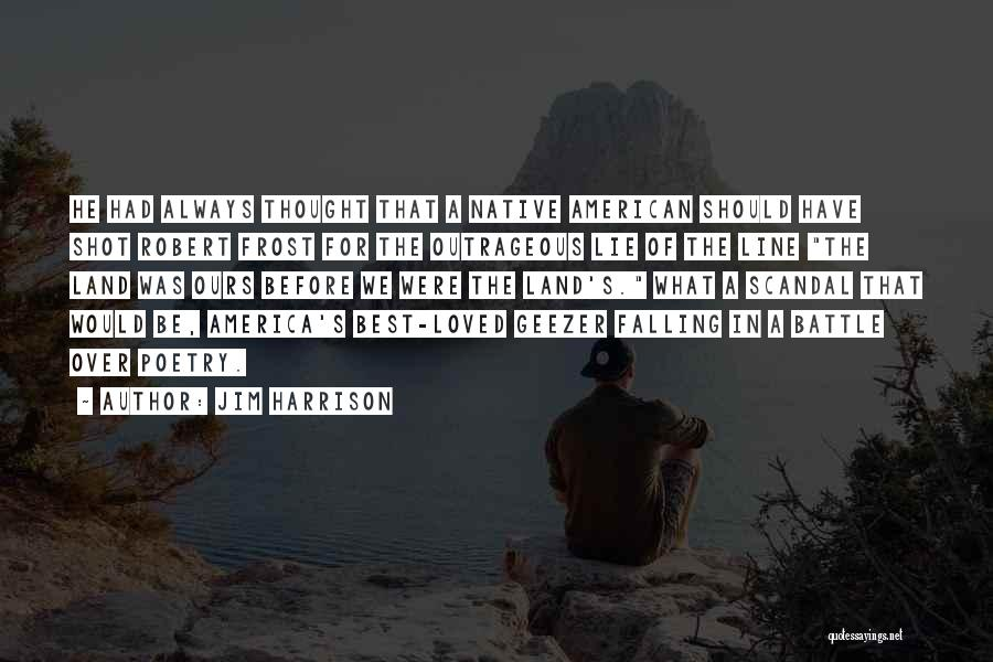 Harrison Scandal Quotes By Jim Harrison