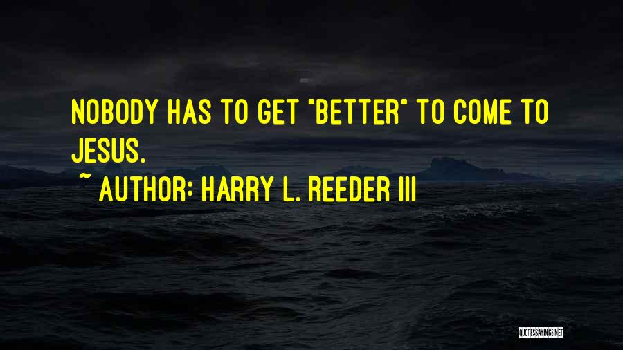Harry Reeder Quotes By Harry L. Reeder III