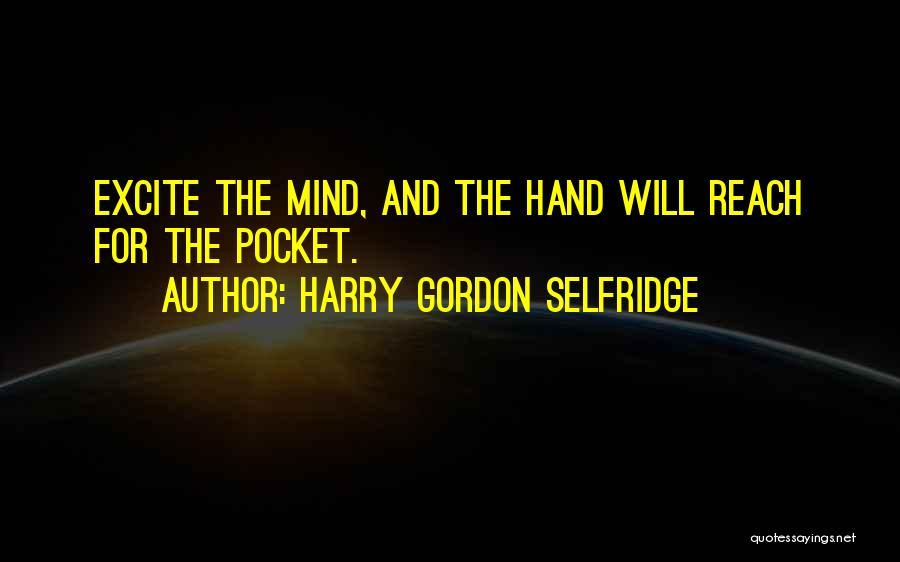 Harry Selfridge's Quotes By Harry Gordon Selfridge