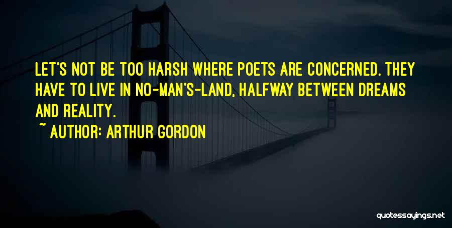 Harsh Reality Quotes By Arthur Gordon