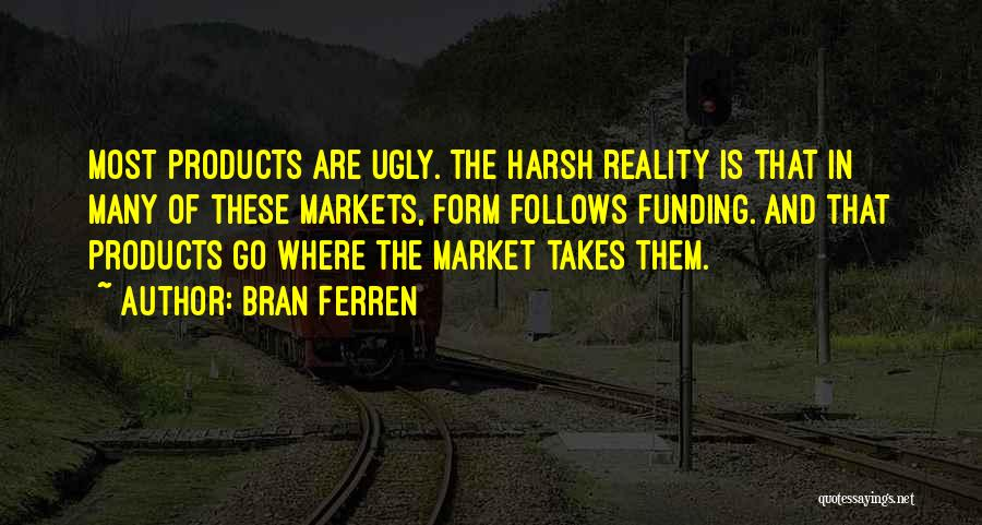 Harsh Reality Quotes By Bran Ferren