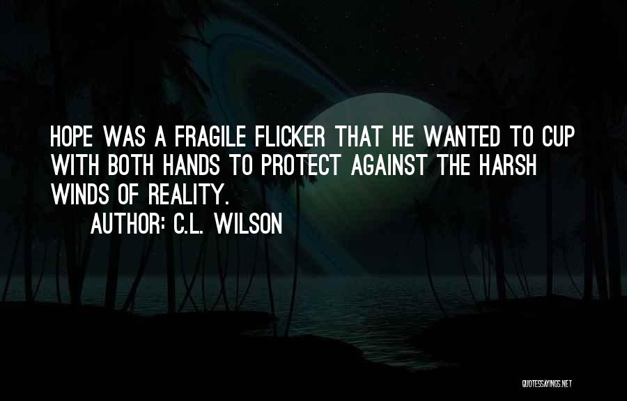 Harsh Reality Quotes By C.L. Wilson