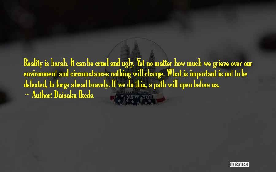 Harsh Reality Quotes By Daisaku Ikeda