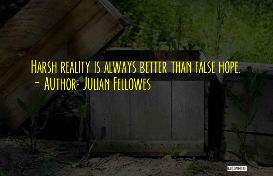 Harsh Reality Quotes By Julian Fellowes