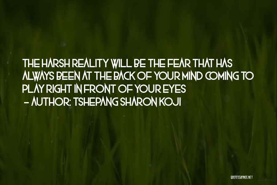 Harsh Reality Quotes By Tshepang Sharon Koji