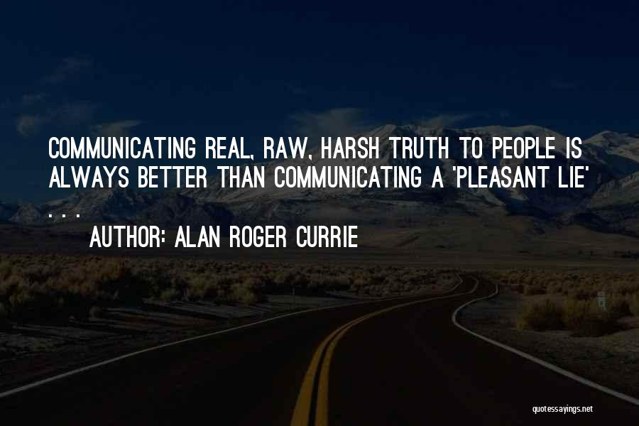 Harsh Truth Quotes By Alan Roger Currie