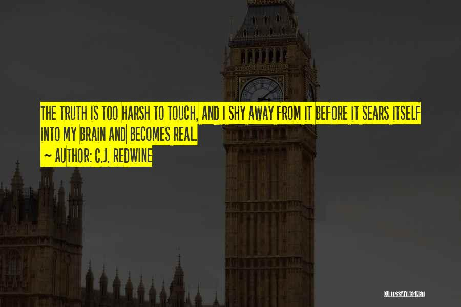 Harsh Truth Quotes By C.J. Redwine