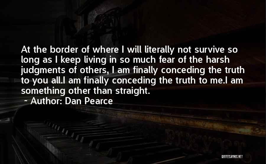 Harsh Truth Quotes By Dan Pearce