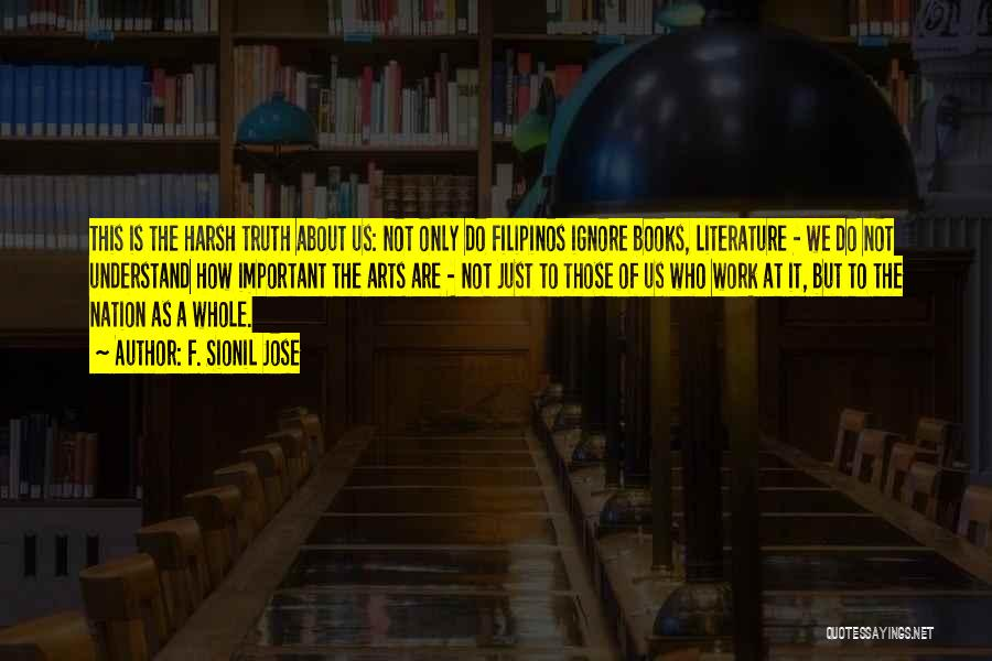 Harsh Truth Quotes By F. Sionil Jose