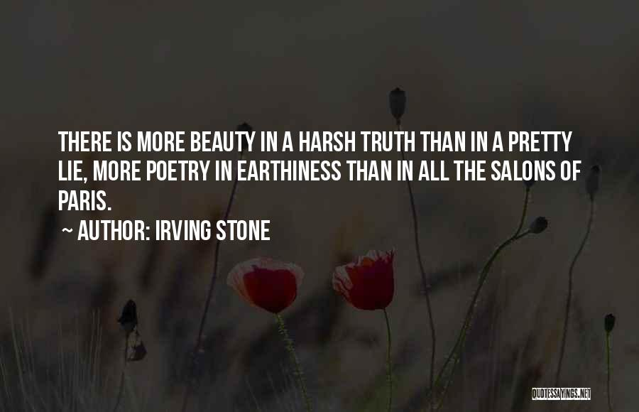 Harsh Truth Quotes By Irving Stone