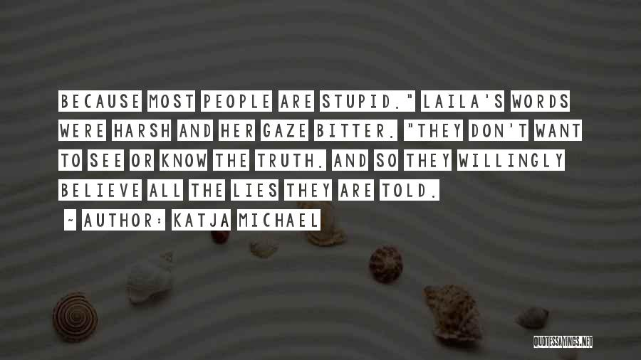 Harsh Truth Quotes By Katja Michael