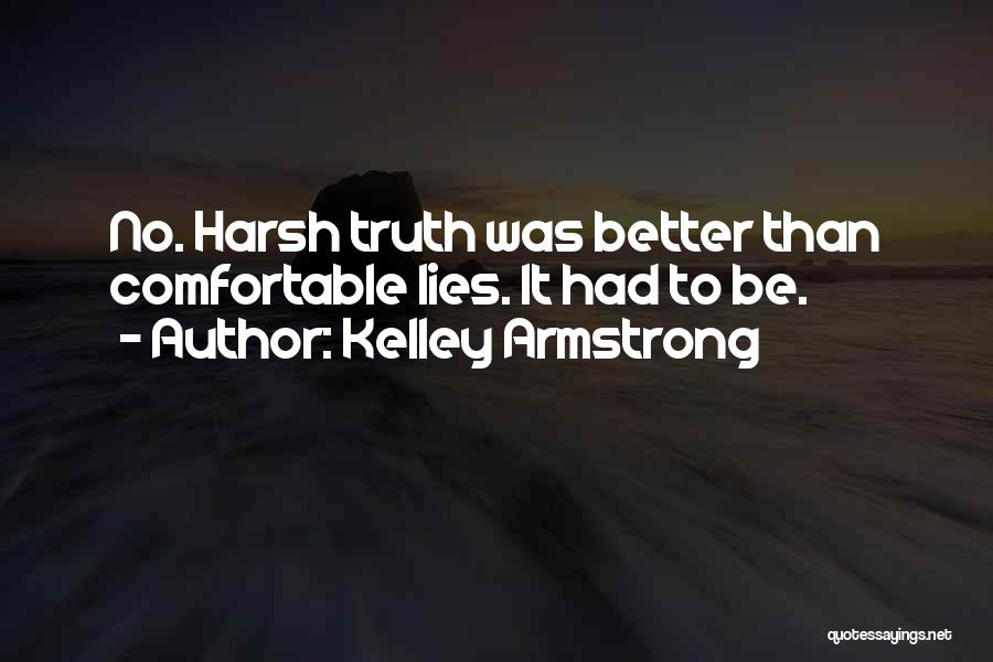 Harsh Truth Quotes By Kelley Armstrong