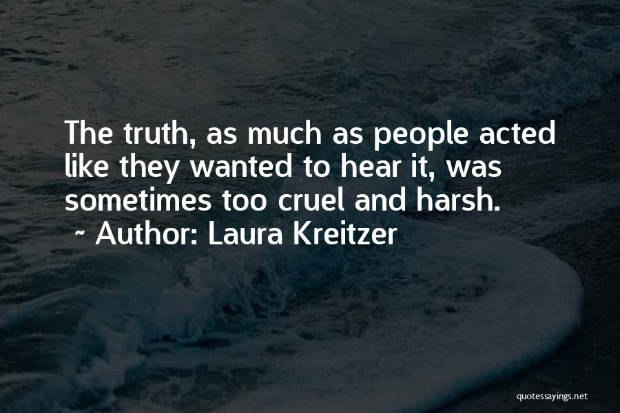 Harsh Truth Quotes By Laura Kreitzer