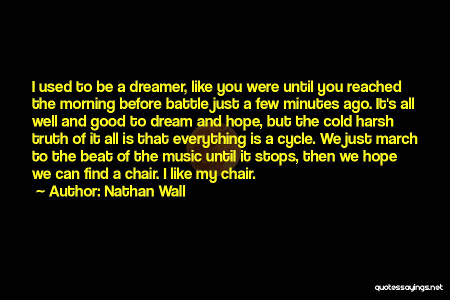 Harsh Truth Quotes By Nathan Wall
