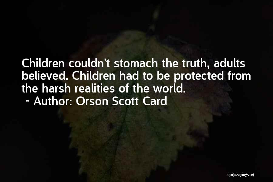Harsh Truth Quotes By Orson Scott Card
