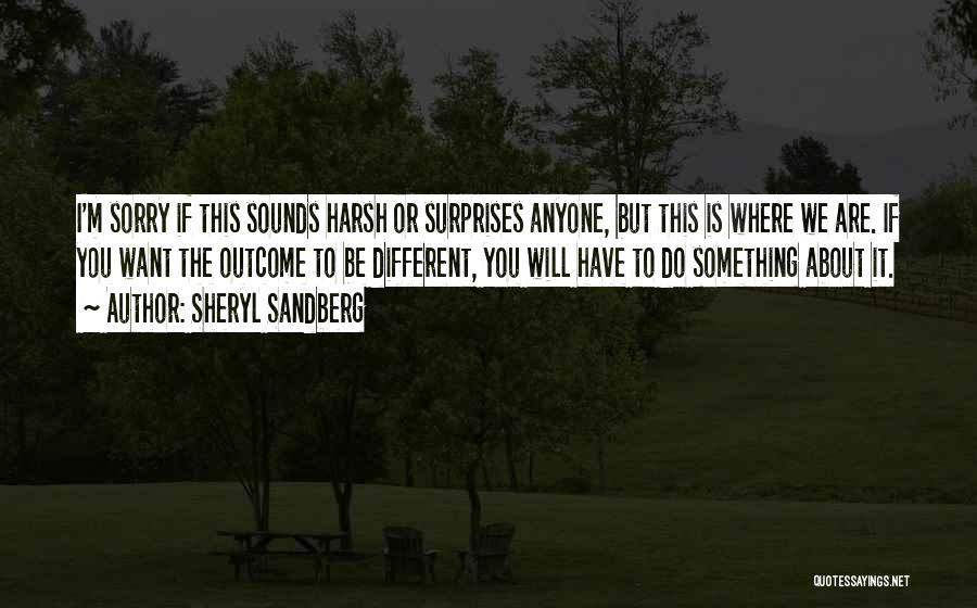 Harsh Truth Quotes By Sheryl Sandberg