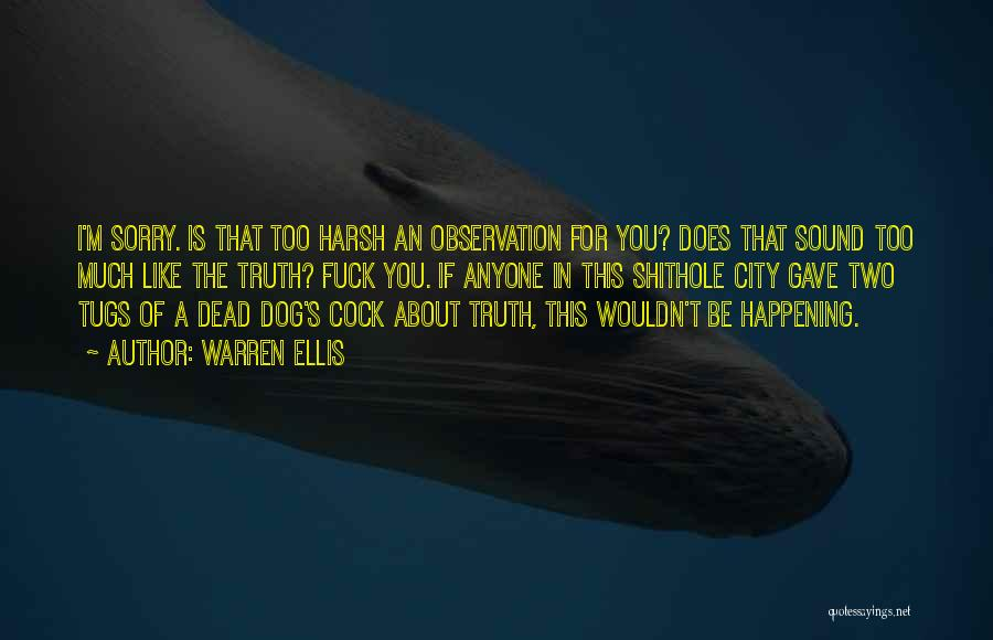 Harsh Truth Quotes By Warren Ellis