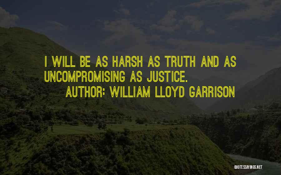 Harsh Truth Quotes By William Lloyd Garrison