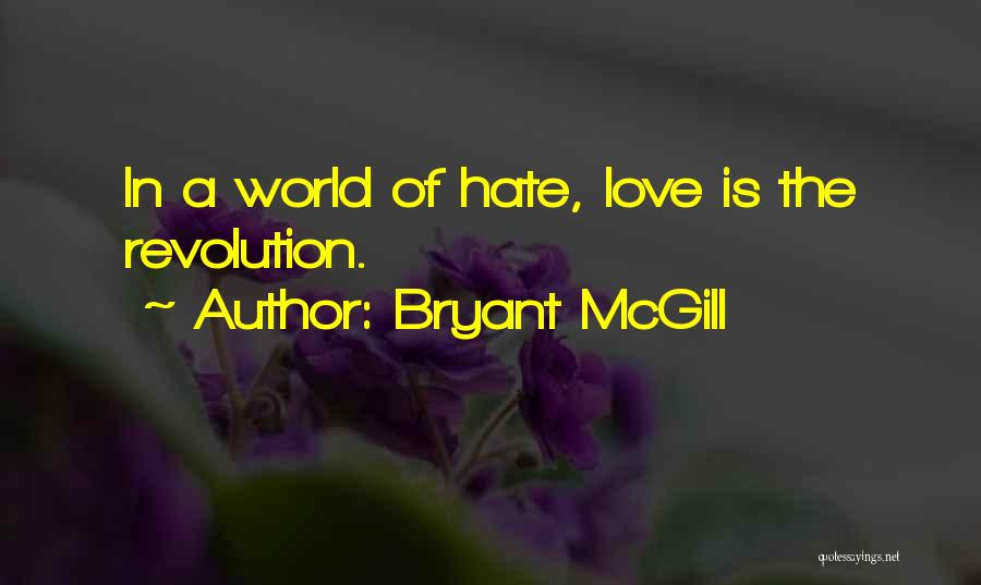 Hate In The World Quotes By Bryant McGill