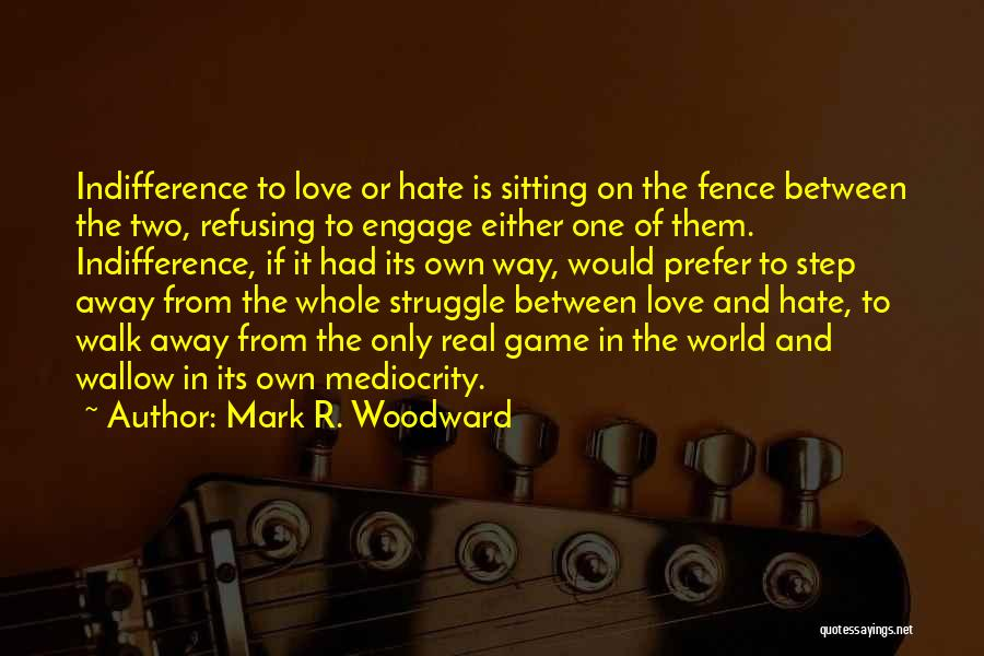 Hate In The World Quotes By Mark R. Woodward