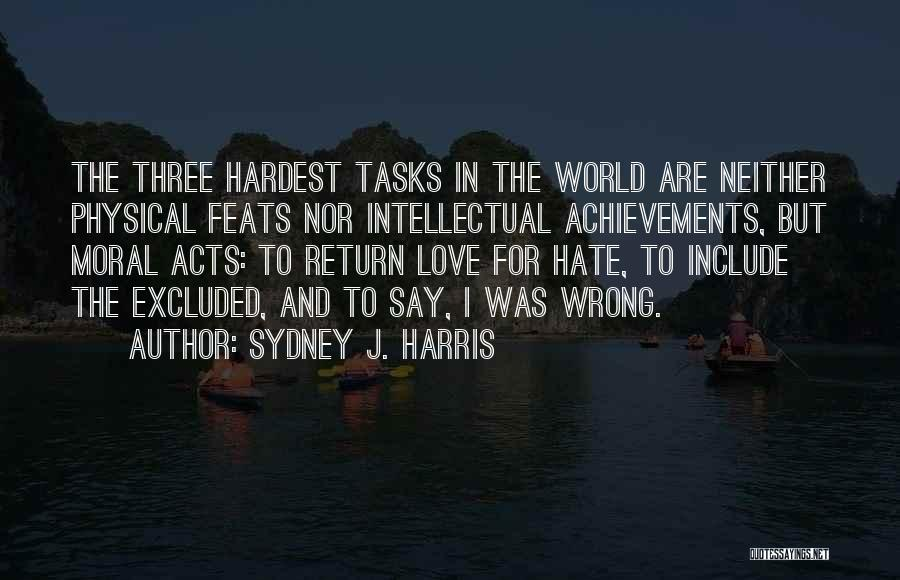 Hate In The World Quotes By Sydney J. Harris