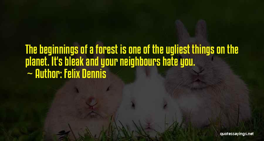 Hate Neighbours Quotes By Felix Dennis