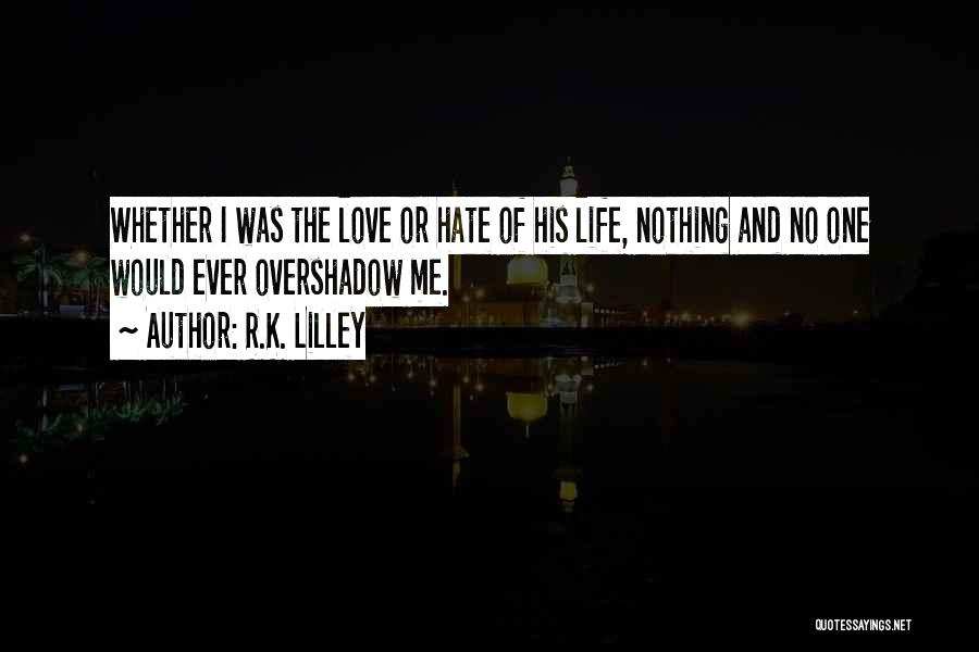 Hate No One Quotes By R.K. Lilley