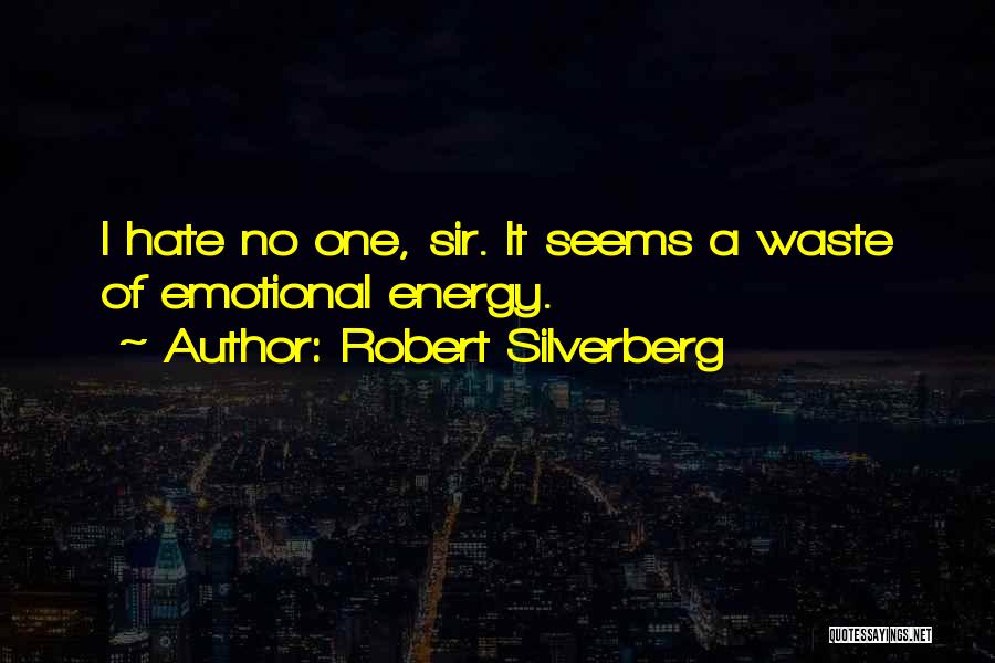 Hate No One Quotes By Robert Silverberg