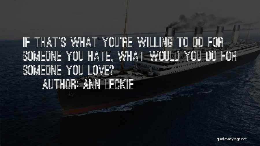 Hate Someone You Love Quotes By Ann Leckie