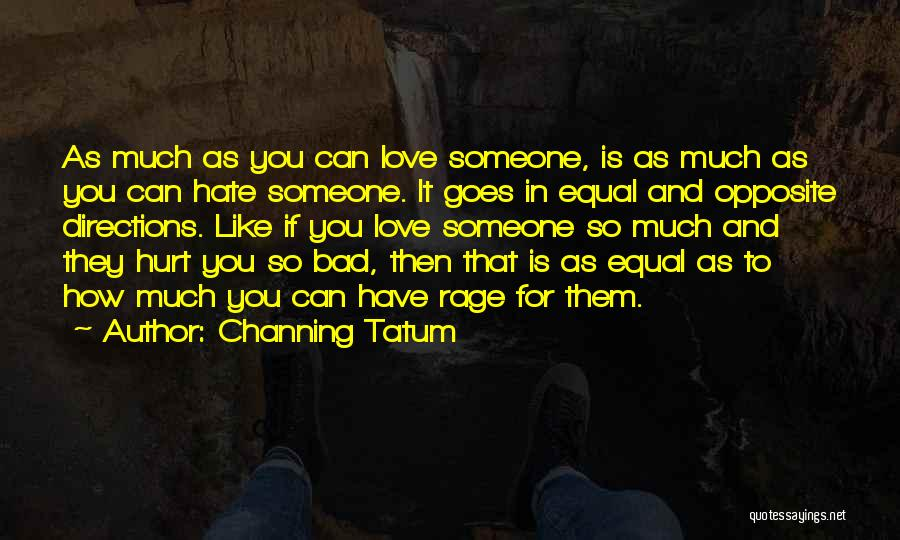 Hate Someone You Love Quotes By Channing Tatum