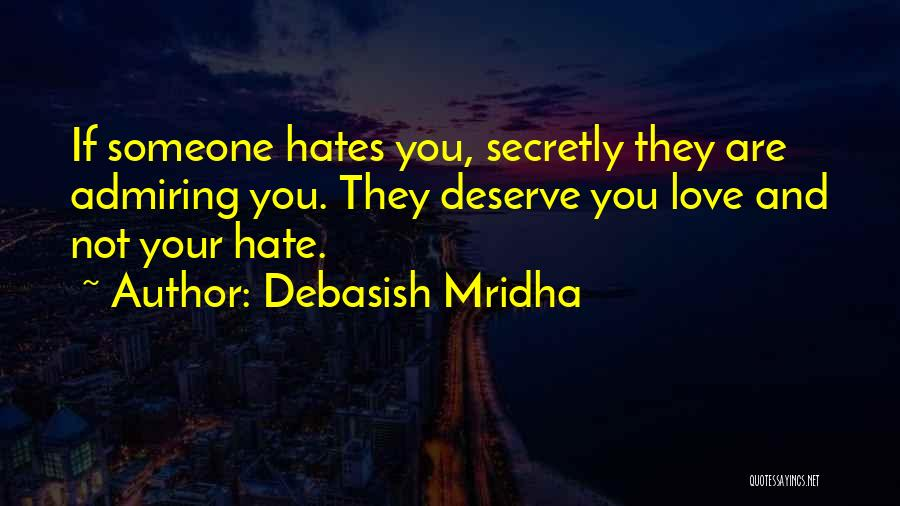Hate Someone You Love Quotes By Debasish Mridha