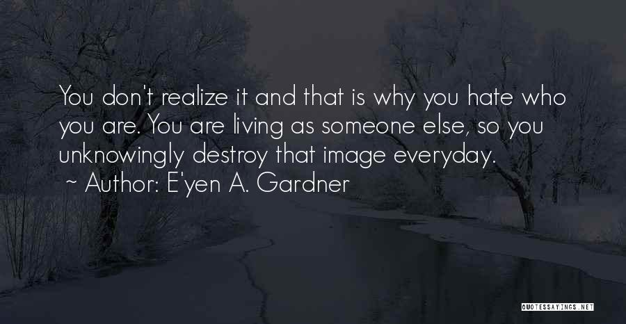 Hate Someone You Love Quotes By E'yen A. Gardner