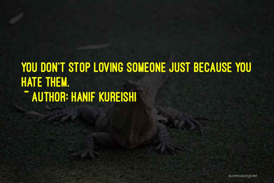 Hate Someone You Love Quotes By Hanif Kureishi