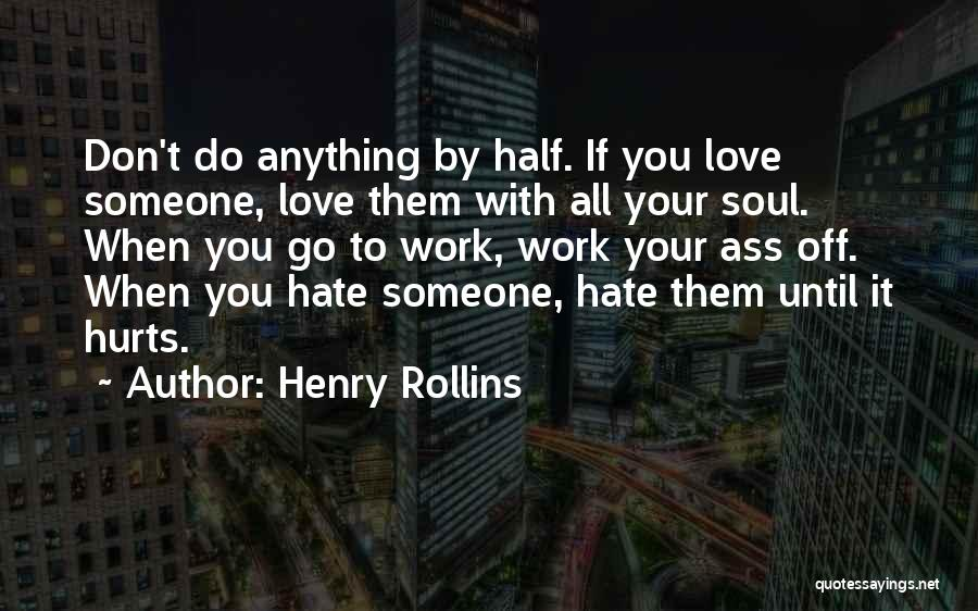 Hate Someone You Love Quotes By Henry Rollins