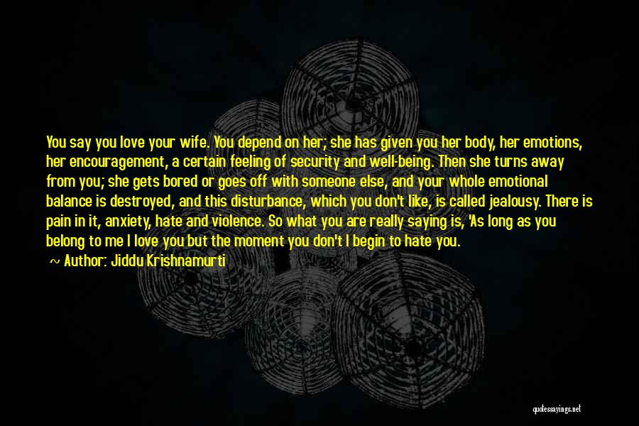 Hate Someone You Love Quotes By Jiddu Krishnamurti