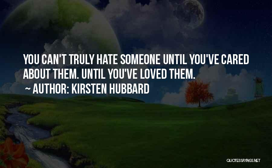 Hate Someone You Love Quotes By Kirsten Hubbard
